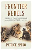 Frontier Rebels – The Fight for Independence in the American West, 1765–1776