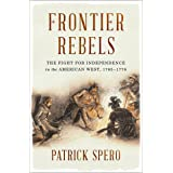 Frontier Rebels: The Fight for Independence in the American West, 1765-1776