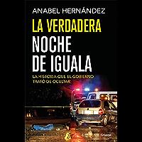 La verdadera noche de Iguala: La historia que el gobierno trató de ocultar