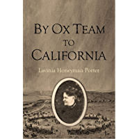 By Ox Team to California: A Narrative of Crossing the Plains in 1860