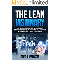 The Lean Visionary: Six Sigma Tools for Black Belt Entrepreneurs to Rapidly Transform Business Quality & Efficiency