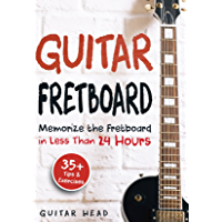 Guitar Fretboard: Memorize The Fretboard In Less Than 24 Hours: 35+ Tips And Exercises Included book cover