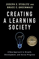 Creating a Learning Society: A New Approach to Growth, Development, and Social Progress (Kenneth J. Arrow Lecture Series) Hardcover