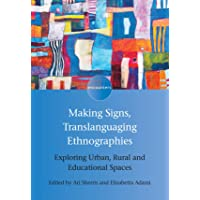 Making Signs, Translanguaging Ethnographies: Exploring Urban, Rural and Educational Spaces