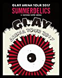 "GLAY ARENA TOUR 2017 ""SUMMERDELICS"" in SAITAMA SUPER ARENA(Blu-ray)"