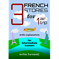 3 French Stories for 1 Air Trip with explanation for intermediate learners (French Edition)