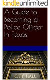 A Guide to Becoming a Police Officer In Texas (English Edition)