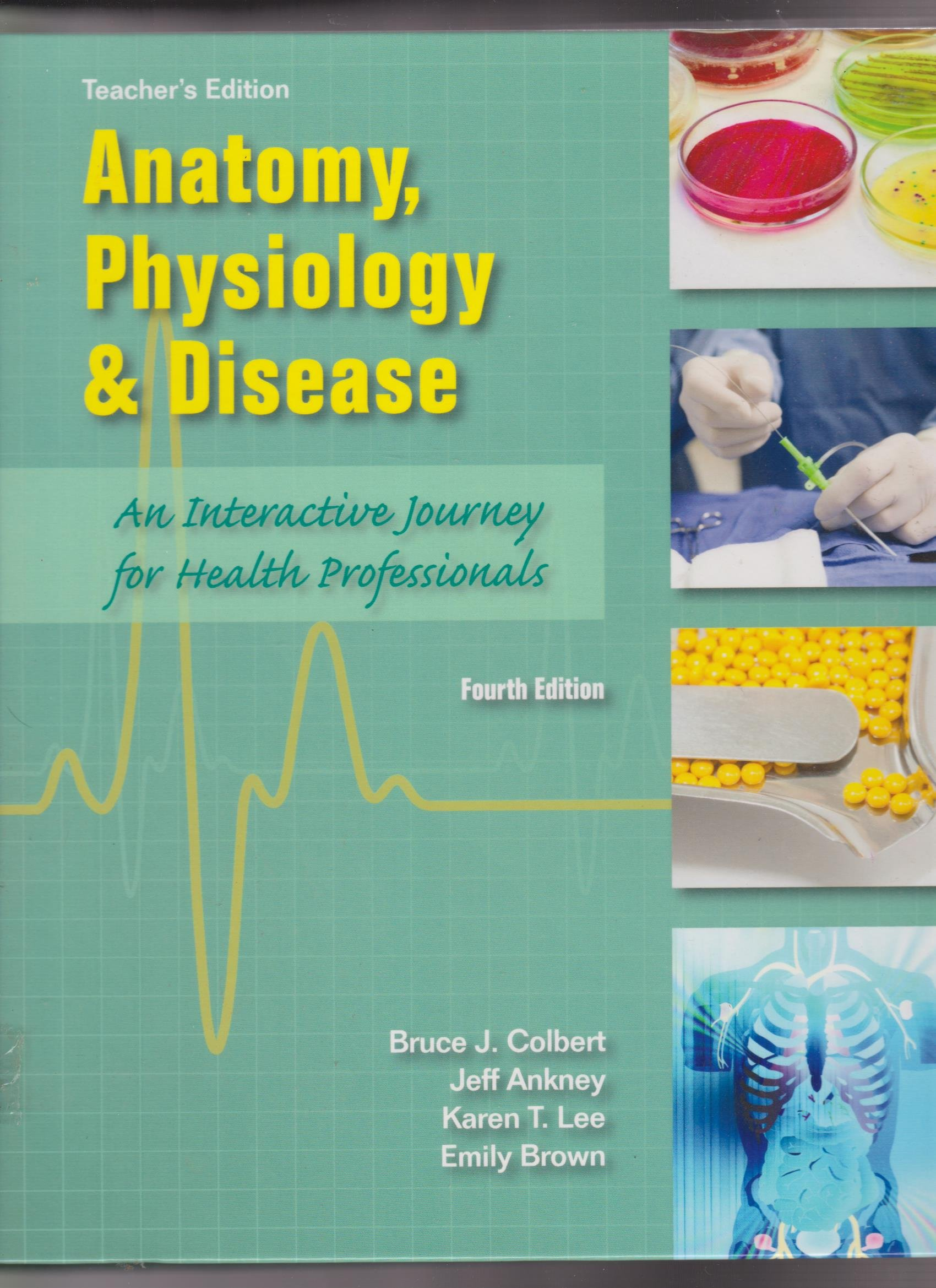 ANATOMY, PHYSIOLOGY AND DISEASE, 4TH EDITION TEACHERS EDITION: BRUCE ...