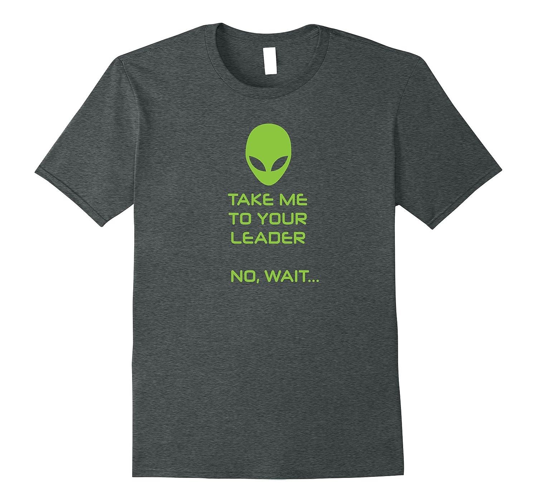 Alien, Take Me To Your Leader, No, Wait. POTUS 45 T Shirt-TH