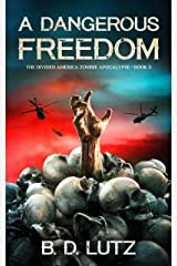 A Dangerous Freedom: The Divided America Zombie Apocalypse Book 3 Kindle Edition