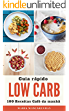 Low Carb: Guia rápido + 100 Receitas para o seu café da manhã (Edições Saúde Mais)