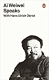 Ai Weiwei Speaks: with Hans Ulrich Obrist (Penguin Special)