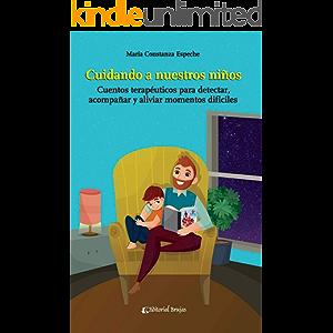 Cuidando a nuestros niños: Cuentos terapéuticos para detectar, acompañar y aliviar momentos difíciles (Spanish Edition)