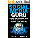 Social Media Guru: Conquer the Challenge of Social Media Marketing and Drive Unlimited Traffic to Your Site (English Edition)