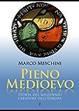 Pieno Medioevo: Storia del millennio creatore dell'Europa | 2 (La Storia)