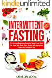 Intermittent Fasting: The Ultimate Beginners Guide for Weight Loss, Burn Fat, Heal Your Body, Cure Illness With Intermittent Fasting and Ketogenic Diet (English Edition)