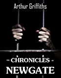 The Chronicles of Newgate - Complete in 2 Volumes: An History of London Prison