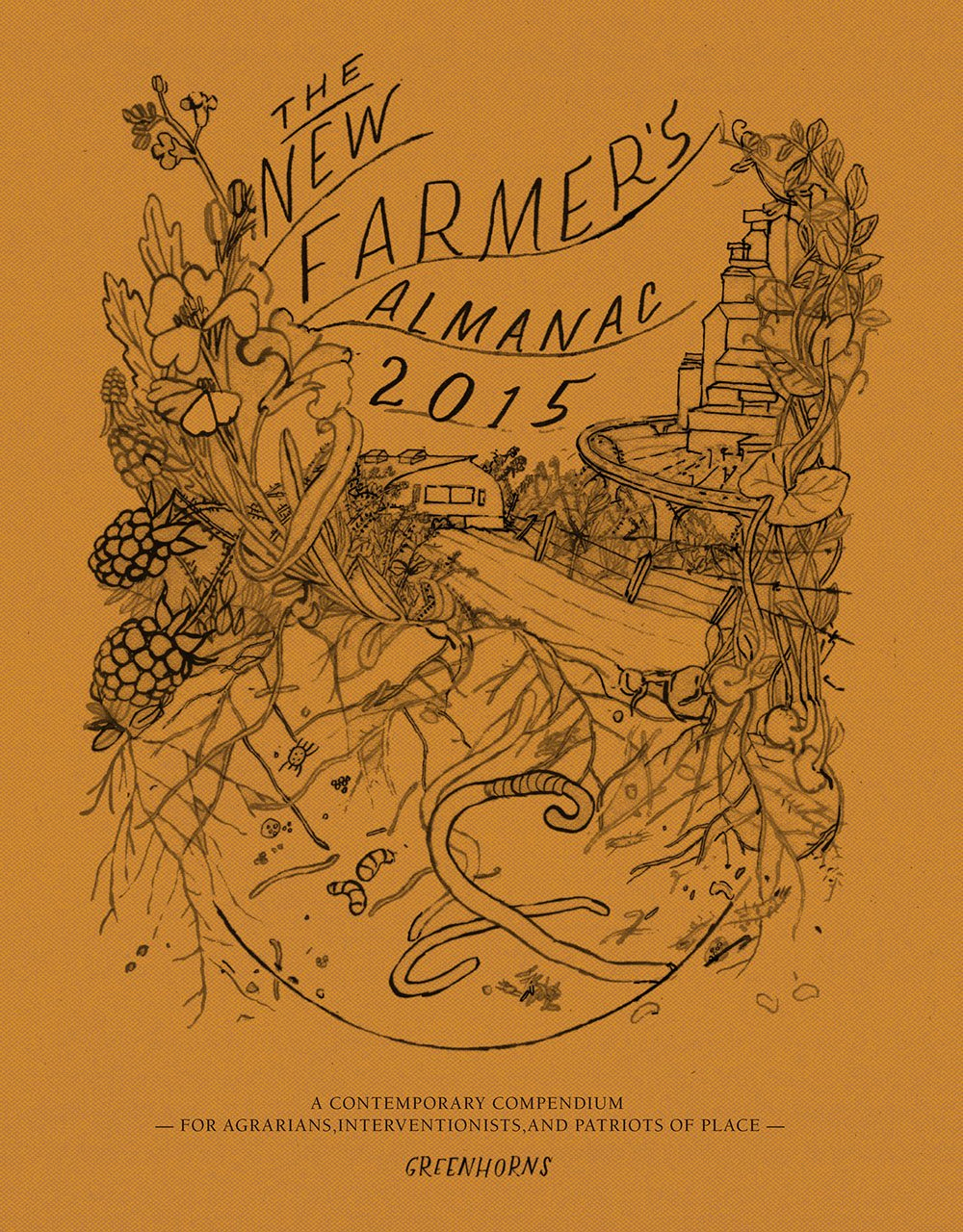 The New Farmer's Almanac 2015: A Contemporary Compendium for Agrarians, Interventionists, and Patriots of Place