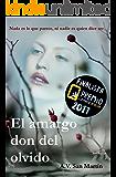 EL AMARGO DON DEL OLVIDO: Finalista del premio literario de amazon 2017. Nada es lo que parece, ni nadie es quien dice ser. (Spanish Edition)