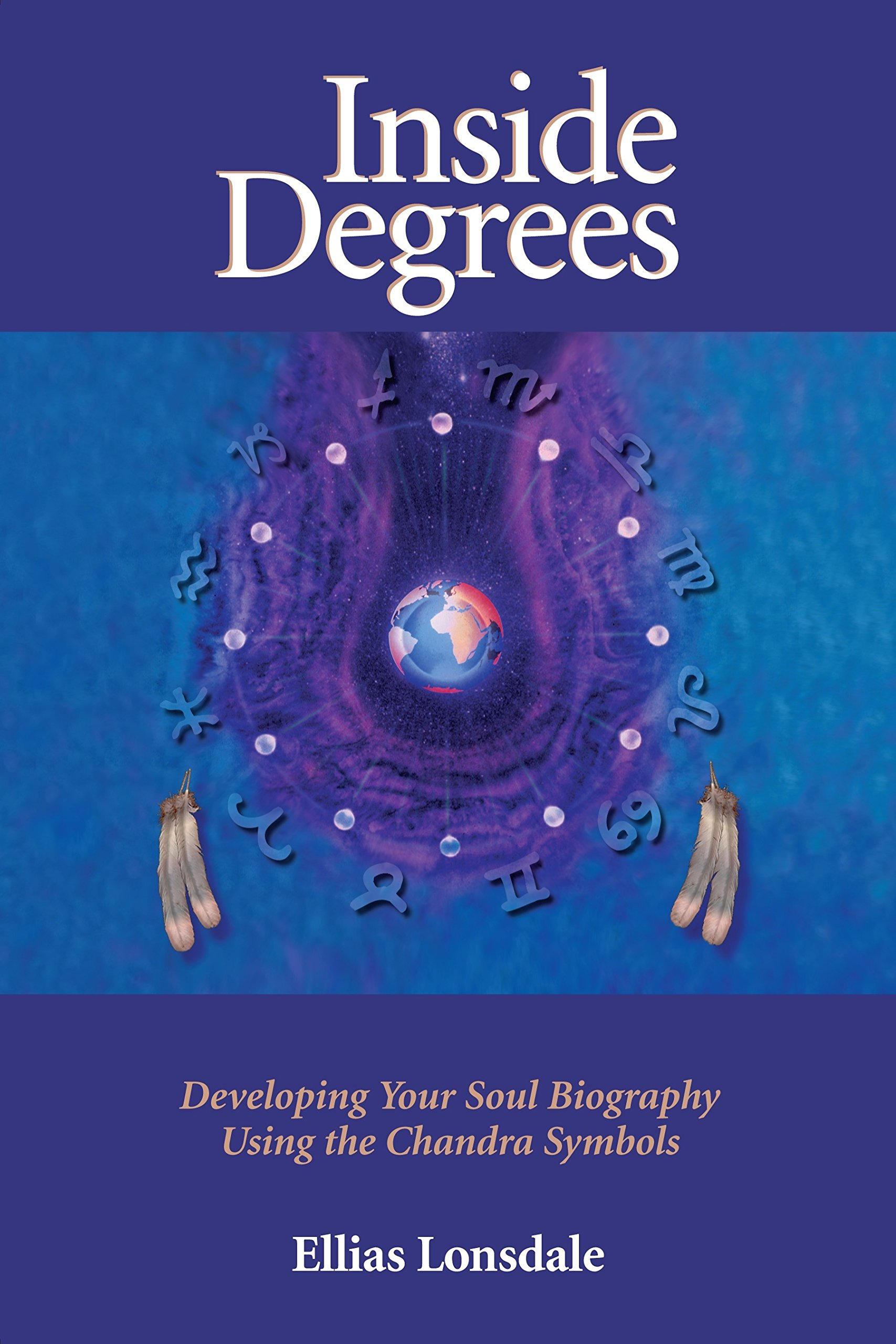 Inside Degrees: Developing Your Soul Biography Using the Chandra Symbols (Inside Astrology)