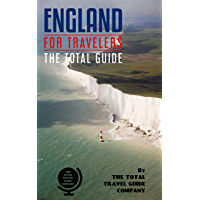 ENGLAND FOR TRAVELERS. The total guide: The comprehensive traveling guide for all your traveling needs. By THE TOTAL TRAVEL GUIDE COMPANY (English Edition)