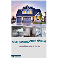 CIVIL CONSTRUCTION MANUAL: Learn Civil Construction The Easy Way (English Edition)