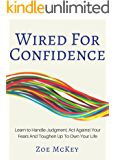 Wired For Confidence: Learn To Handle Judgment, Act Against Your Fears  And Toughen Up To Own Your Life (English Edition)