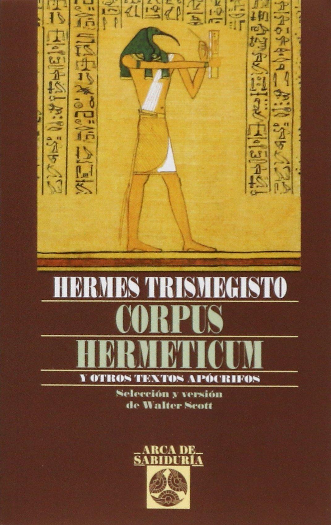 Corpus Hermeticum Y Otros Textos Apocrif Arca de Sabiduría: Amazon.es:  Hermes [Atribuido a] Trismegisto, Walter Scott, Manuel Algora: Libros