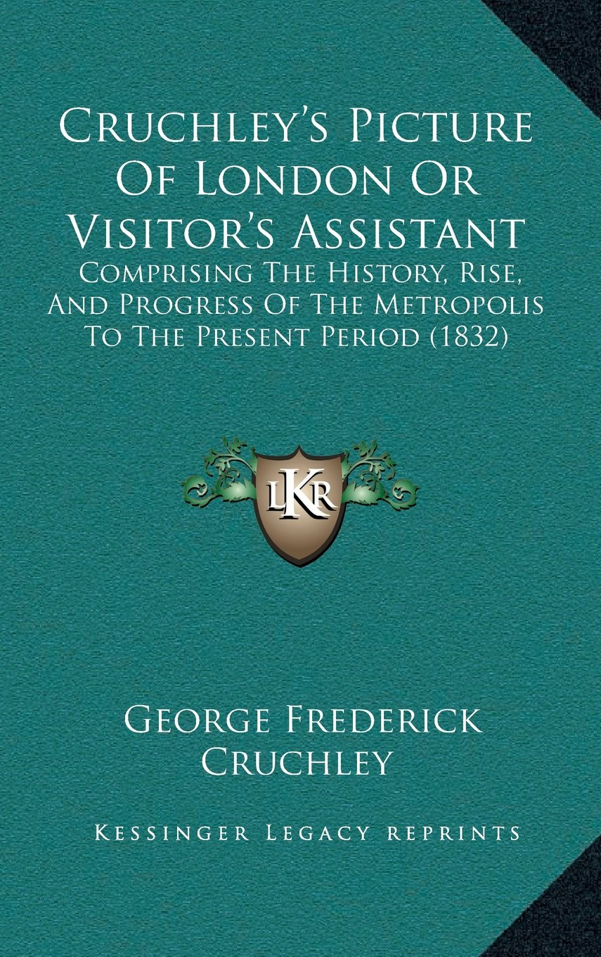 Download Cruchley's Picture Of London Or Visitor's Assistant: Comprising The History, Rise, And Progress Of The Metropolis To The Present Period (1832) ebook