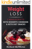 WEIGHT LOSS: 2 Manuscripts: Keto Desserts Cookbook & Keto Diet Snacks (Ultimate Ketogenic Diet 4)