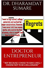 "Doctor Entrepreneur: "" NOT BECAUSE I CHOSE TO SAVE LIVES, I CHOOSE NOT TO BE A BILLIONAIRE"" Kindle Edition"