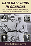 Baseball Gods in Scandal: Ty Cobb, Tris Speaker, and the Dutch Leonard Affair
