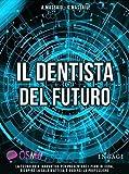 Il dentista del futuro. La tecnologia innovativa per presentare i piani di cura, riempire la sala d'attesa e godersi la professione