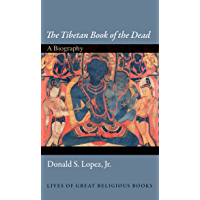 The Tibetan Book of the Dead: A Biography (Lives of Great Religious Books 5)