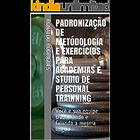 Padronização de Metódologia e Exercícios Para Academias e Studio de Personal Trainning: Você e sua equipe trabalhando e falando a mesma língua