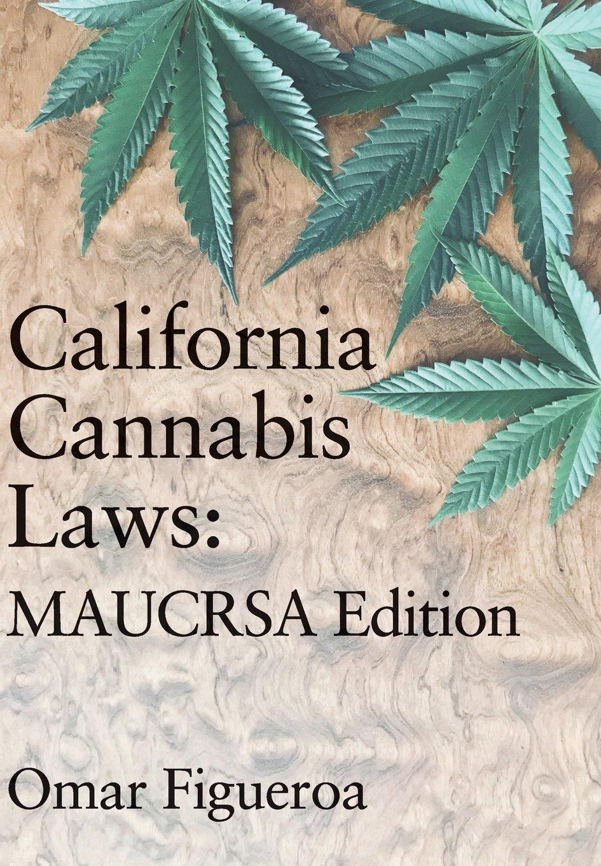 California Cannabis Laws: Maucrsa Edition (Cannabis Codes of California)