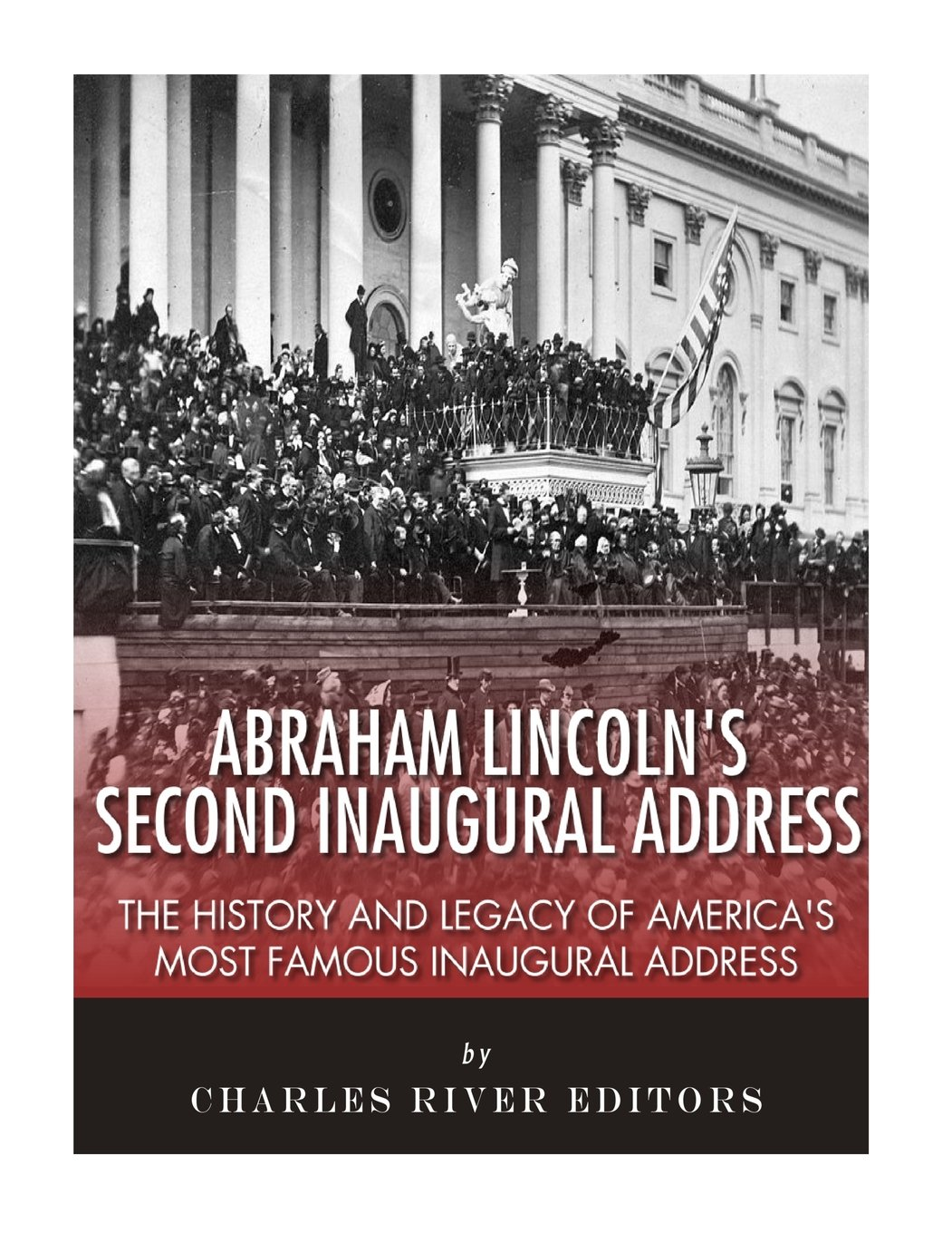 Download Abraham Lincoln's Second Inaugural Address: The History and Legacy of America's Most Famous Inaugural Address ebook