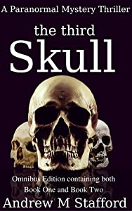 The Third Skull: A Paranormal Mystery Thriller (Omnibus Edition containing both Book One and Book Two).