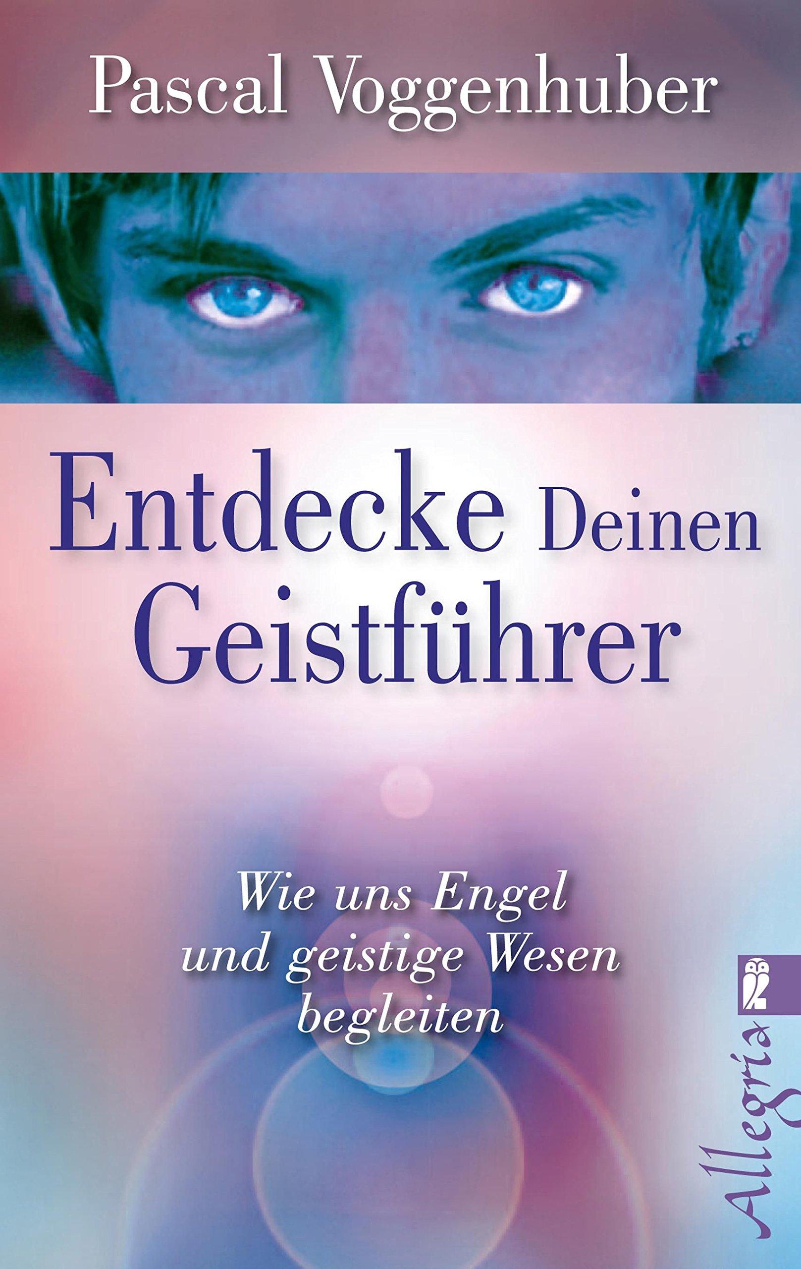 Entdecke deinen Geistführer: Wie uns Engel und geistige Wesen begleiten Taschenbuch – 16. April 2012 Pascal Voggenhuber Ullstein 3548745482 Esoterik
