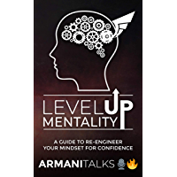 Level Up Mentality : A Guide to Re-engineer your Mindset for Confidence (English Edition)