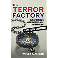 The Terror Factory: Inside the FBI's Manufactured War on Terrorism: The ISIS Edition