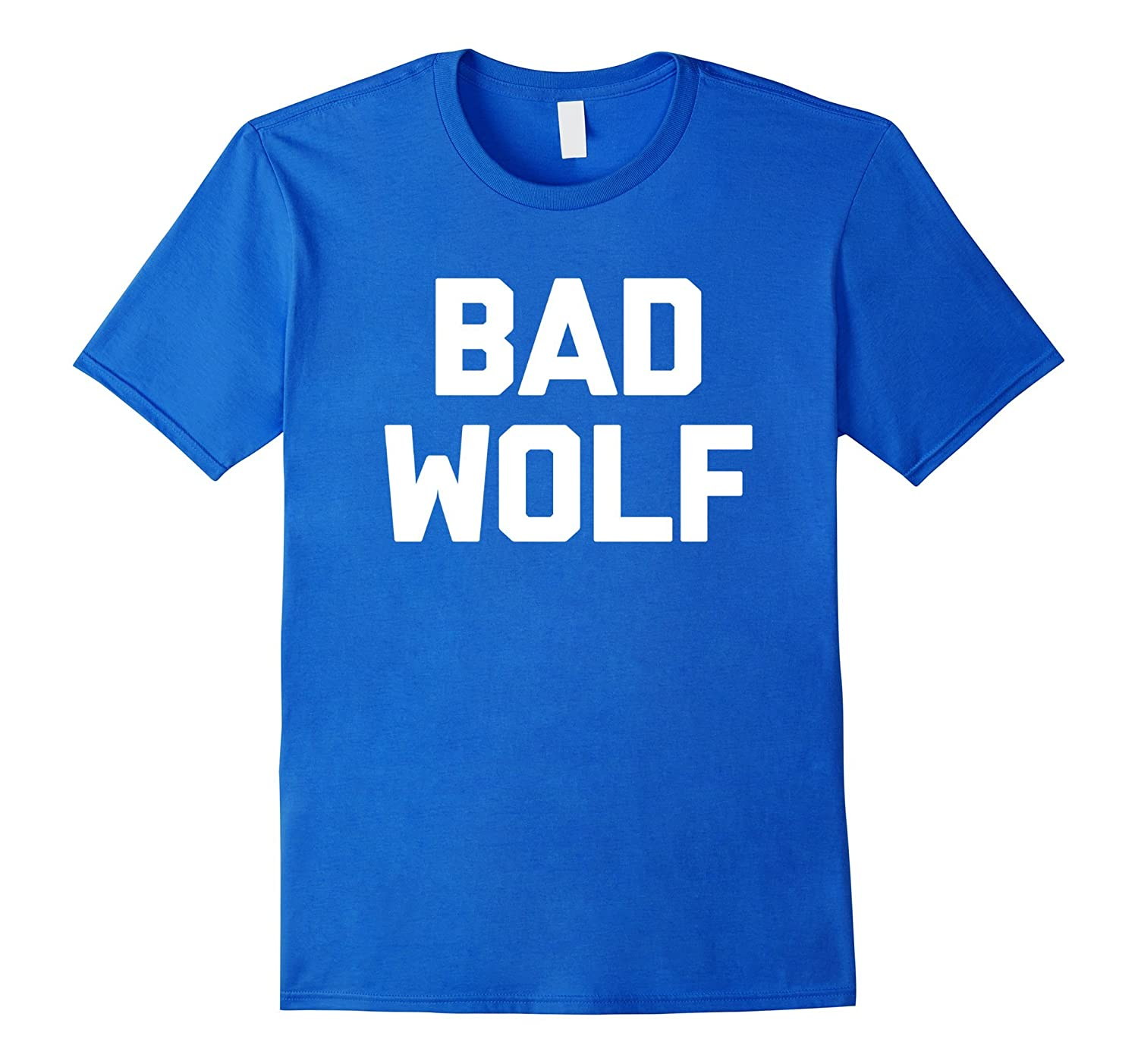 Bad Wolf T-Shirt funny saying sarcastic novelty humor cool-FL