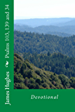 Psalms 103, 139, and 34 (Psalm Devotionals Book 2)