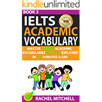 Ielts Academic Vocabulary: Master 1000+ Academic Vocabularies By Topics Explained In 10 Minutes A Day (Book 3)