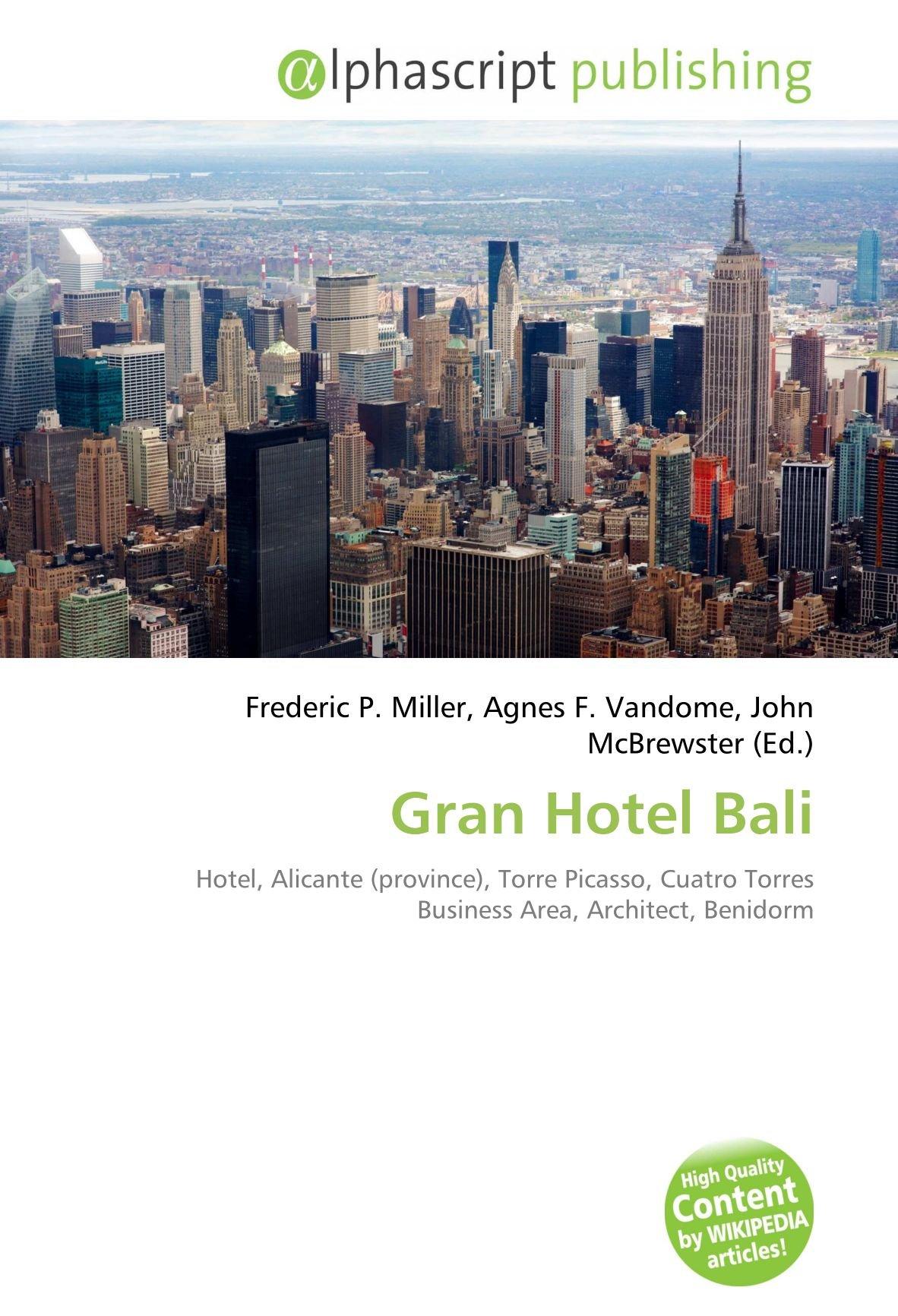 Gran Hotel Bali: Hotel, Alicante province , Torre Picasso, Cuatro Torres Business Area, Architect, Benidorm: Amazon.es: Frederic P Miller, Agnes F Vandome, ...