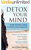 Detox Your Mind: The Effective 3 Steps Checklists: Now you can say goodbye to Negative thoughts, Anxiety and Sleepless Nights Effortlessly and Naturally in just 3 steps!