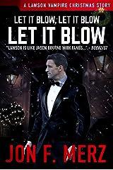 Let It Blow, Let It Blow, Let It Blow: A Lawson Vampire Christmas Story #30: A Supernatural Espionage Urban Fantasy Series (The Lawson Vampire Series) Kindle Edition