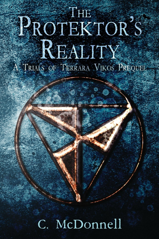 Download The Protektor's Reality: A Trials of Terrara Vikos Prequel ebook