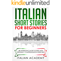 Italian Short Stories for Beginners: 25 Interesting Short Stories with Reading Comprehension Exercises to Learn Italian (Italian Edition)