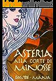 Asteria alla Corte di Minosse (Le Avventure di Asteria Vol. 1)